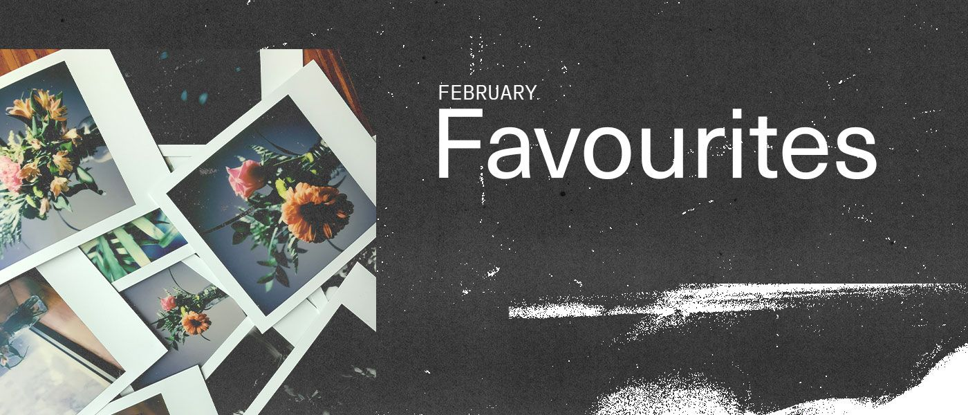 Our favourites in February